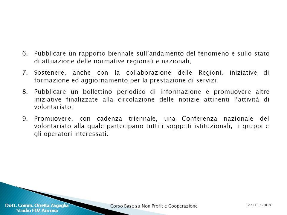 Corso Base su Non Profit e Cooperazione 27/11/2008 Dott. Comm. Orietta Zagaglia Studio FDZ Ancona 6.Pubblicare un rapporto biennale sullandamento del