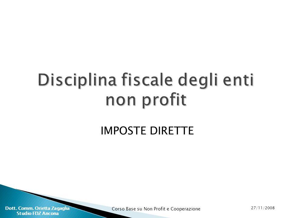 Corso Base su Non Profit e Cooperazione 27/11/2008 Dott. Comm. Orietta Zagaglia Studio FDZ Ancona IMPOSTE DIRETTE