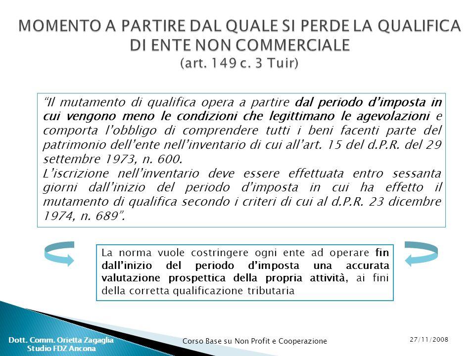Corso Base su Non Profit e Cooperazione 27/11/2008 Dott. Comm. Orietta Zagaglia Studio FDZ Ancona MOMENTO A PARTIRE DAL QUALE SI PERDE LA QUALIFICA DI