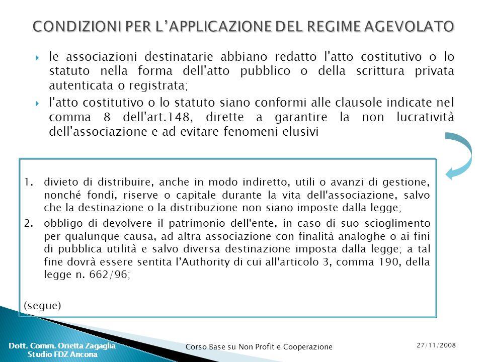 Corso Base su Non Profit e Cooperazione 27/11/2008 Dott. Comm. Orietta Zagaglia Studio FDZ Ancona CONDIZIONI PER LAPPLICAZIONE DEL REGIME AGEVOLATO le