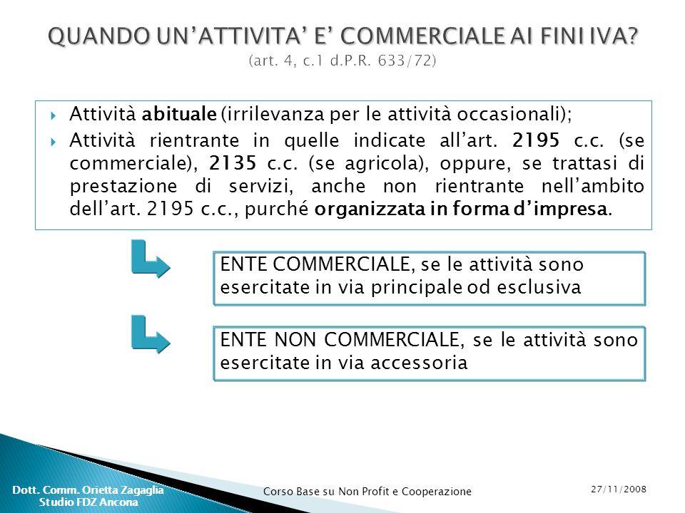 Corso Base su Non Profit e Cooperazione 27/11/2008 Dott. Comm. Orietta Zagaglia Studio FDZ Ancona Attività abituale (irrilevanza per le attività occas
