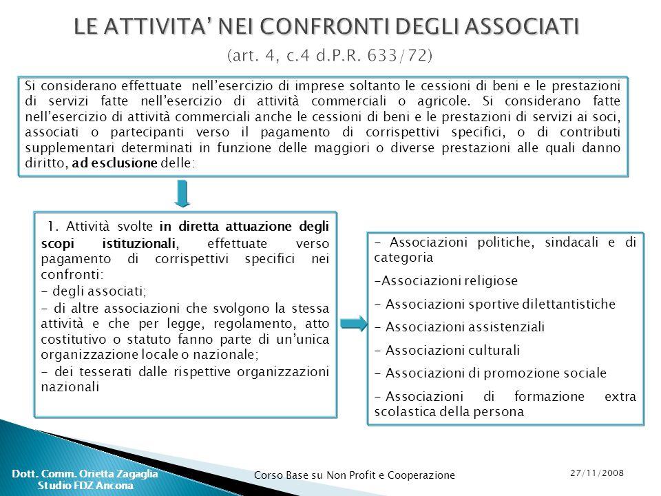 Corso Base su Non Profit e Cooperazione 27/11/2008 Dott. Comm. Orietta Zagaglia Studio FDZ Ancona Si considerano effettuate nellesercizio di imprese s