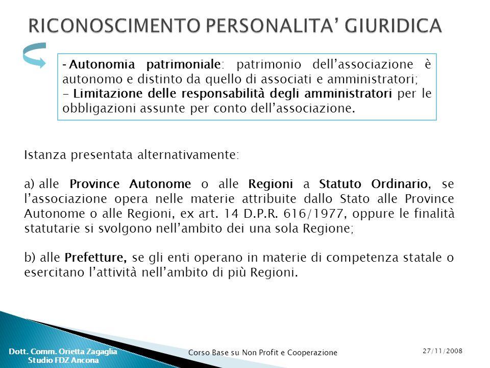 Corso Base su Non Profit e Cooperazione 27/11/2008 Dott. Comm. Orietta Zagaglia Studio FDZ Ancona RICONOSCIMENTO PERSONALITA GIURIDICA - Autonomia pat