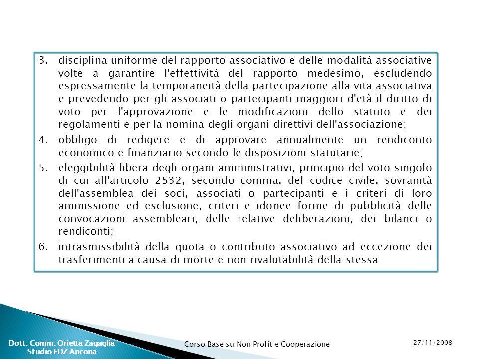 Corso Base su Non Profit e Cooperazione 27/11/2008 Dott. Comm. Orietta Zagaglia Studio FDZ Ancona 3.disciplina uniforme del rapporto associativo e del
