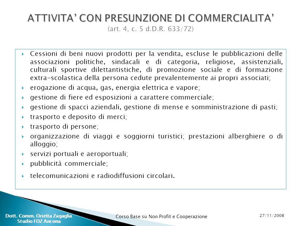 Corso Base su Non Profit e Cooperazione 27/11/2008 Dott. Comm. Orietta Zagaglia Studio FDZ Ancona Cessioni di beni nuovi prodotti per la vendita, escl