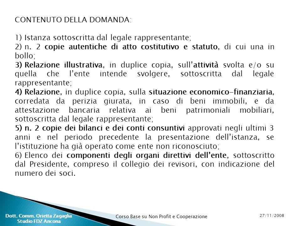 Corso Base su Non Profit e Cooperazione 27/11/2008 Dott. Comm. Orietta Zagaglia Studio FDZ Ancona CONTENUTO DELLA DOMANDA: 1) Istanza sottoscritta dal