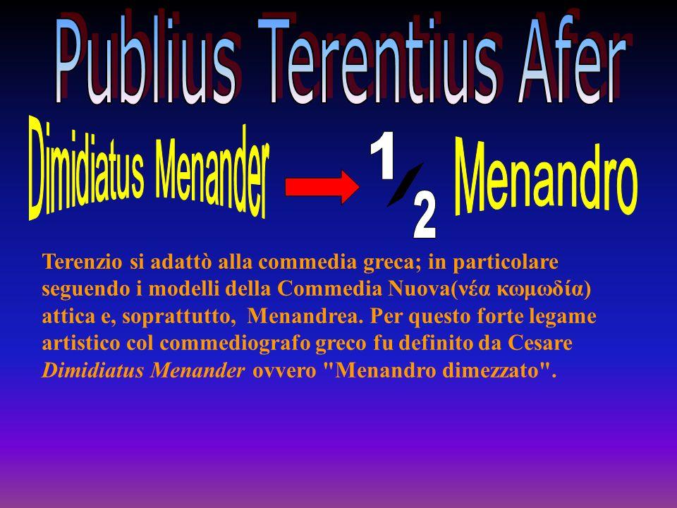 Terenzio si adattò alla commedia greca; in particolare seguendo i modelli della Commedia Nuova(νέα κωμωδία) attica e, soprattutto, Menandrea. Per ques