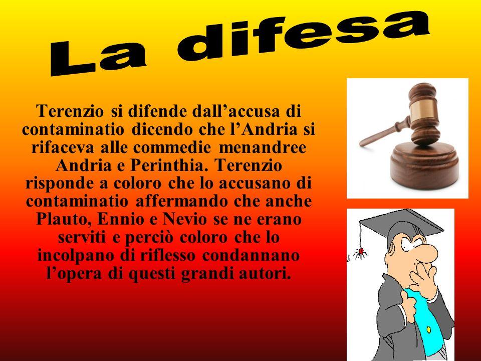 Terenzio si difende dallaccusa di contaminatio dicendo che lAndria si rifaceva alle commedie menandree Andria e Perinthia. Terenzio risponde a coloro