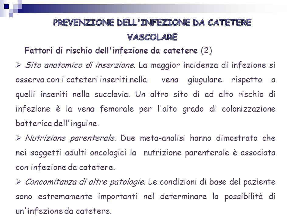 Fattori di rischio dell'infezione da catetere (2) Sito anatomico di inserzione. La maggior incidenza di infezione si osserva con i cateteri inseriti n