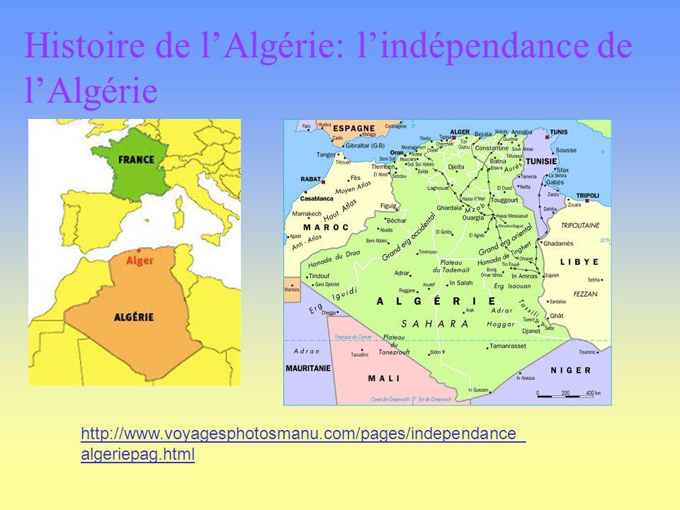 http://www.voyagesphotosmanu.com/pages/independance_ algeriepag.html Histoire de lAlgérie: lindépendance de lAlgérie