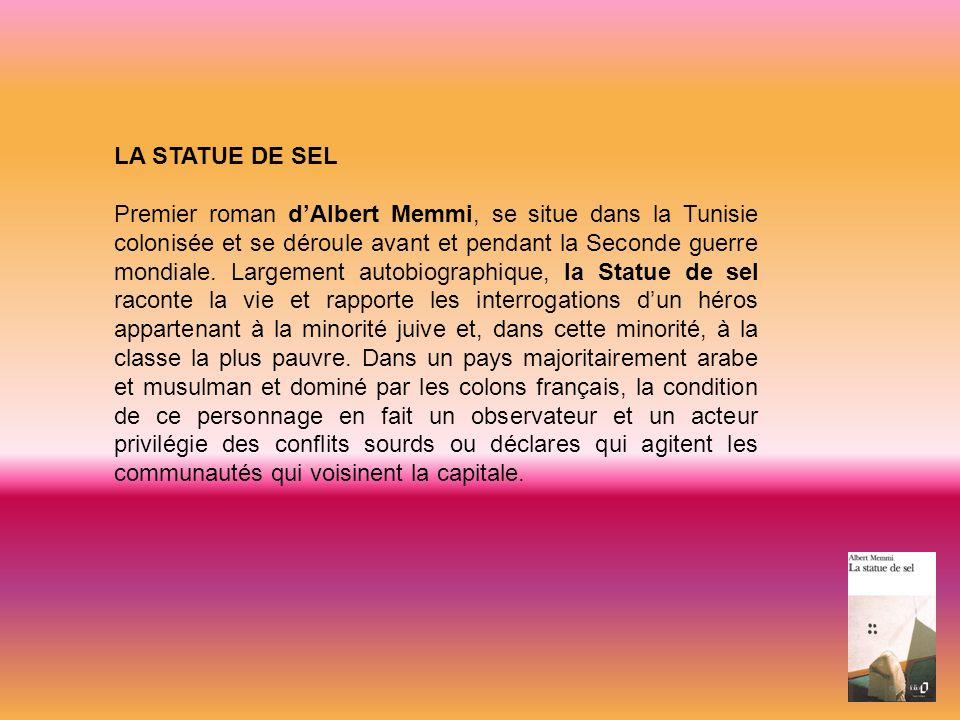 LA STATUE DE SEL Premier roman dAlbert Memmi, se situe dans la Tunisie colonisée et se déroule avant et pendant la Seconde guerre mondiale. Largement