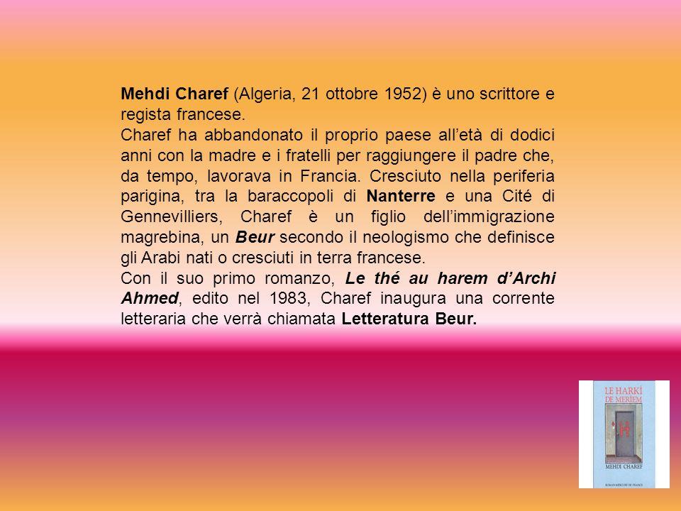 Mehdi Charef (Algeria, 21 ottobre 1952) è uno scrittore e regista francese. Charef ha abbandonato il proprio paese alletà di dodici anni con la madre