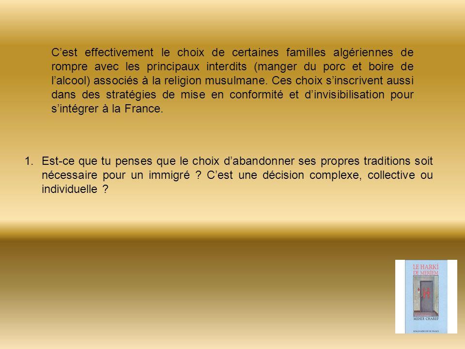 Cest effectivement le choix de certaines familles algériennes de rompre avec les principaux interdits (manger du porc et boire de lalcool) associés à