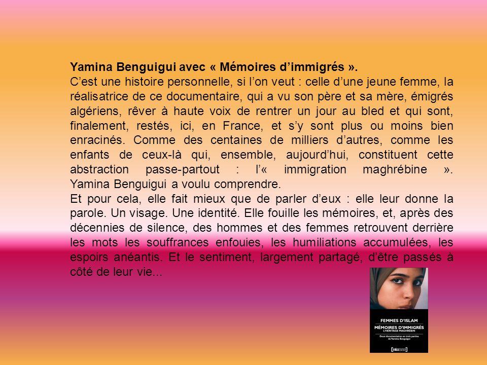 Yamina Benguigui avec « Mémoires dimmigrés ». Cest une histoire personnelle, si lon veut : celle dune jeune femme, la réalisatrice de ce documentaire,