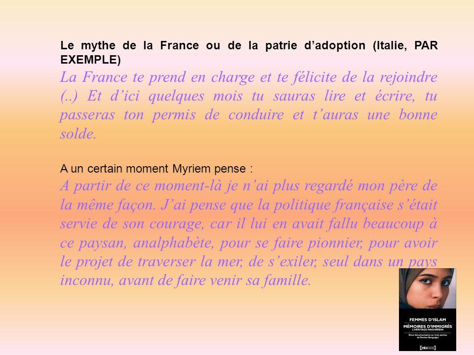 Le mythe de la France ou de la patrie dadoption (Italie, PAR EXEMPLE) La France te prend en charge et te félicite de la rejoindre (..) Et dici quelque