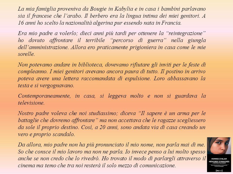 La mia famiglia proveniva da Bougie in Kabylia e in casa i bambini parlavano sia il francese che larabo. Il berbero era la lingua intima dei miei geni