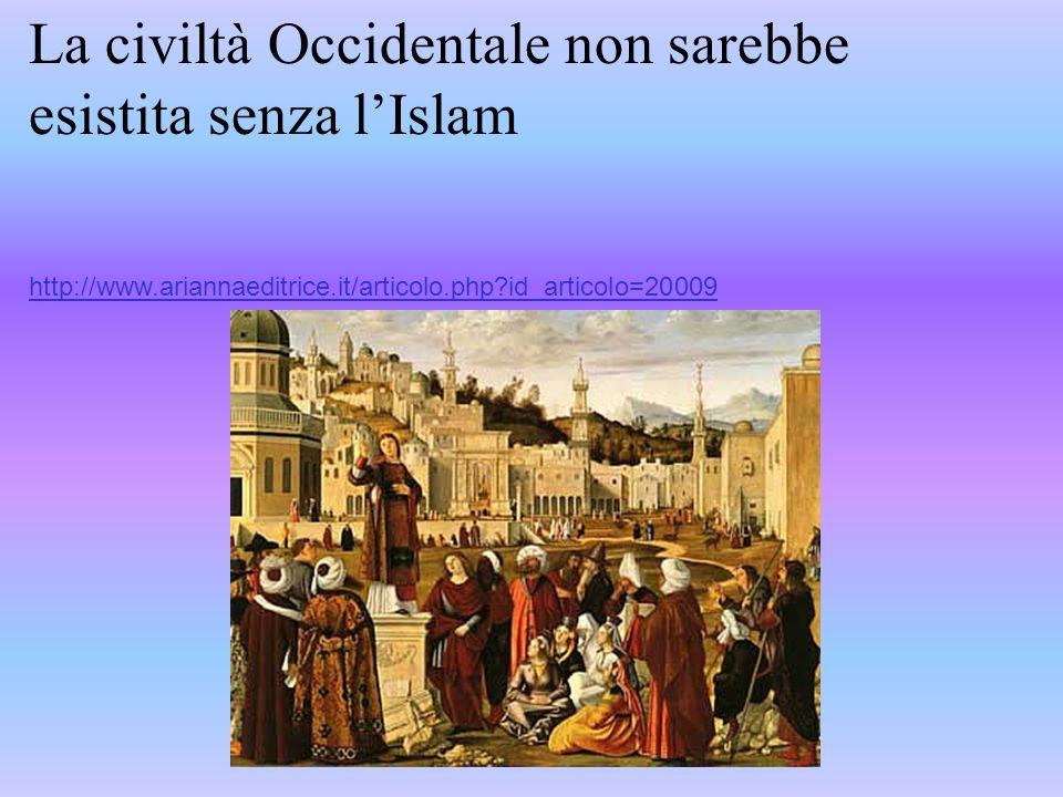 La civiltà Occidentale non sarebbe esistita senza lIslam http://www.ariannaeditrice.it/articolo.php?id_articolo=20009