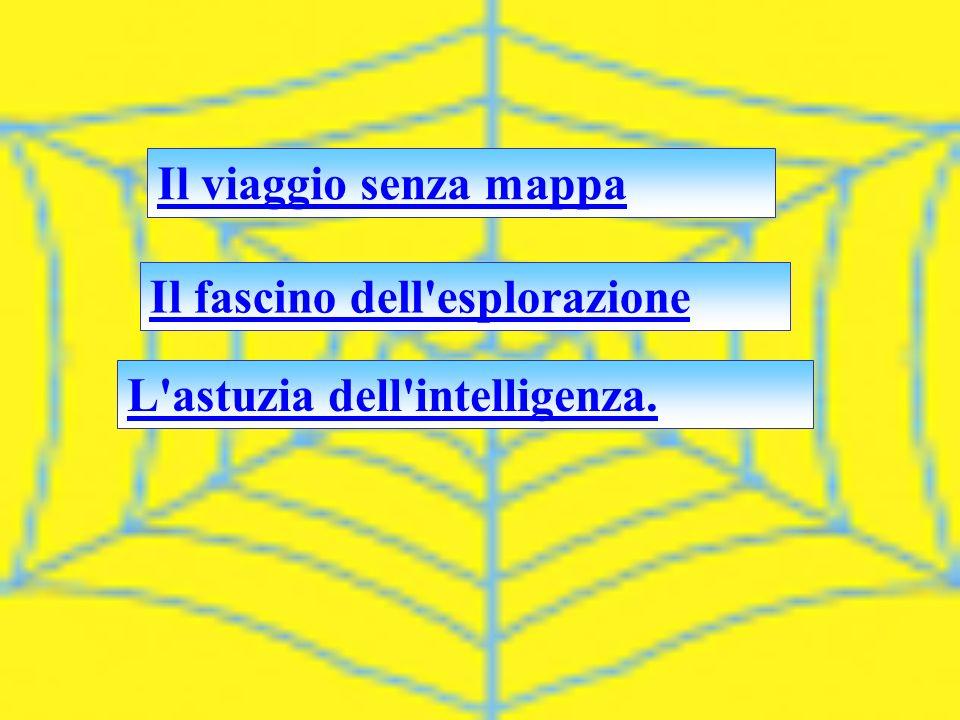 L'astuzia dell'intelligenza. Il fascino dell'esplorazione Il viaggio senza mappa
