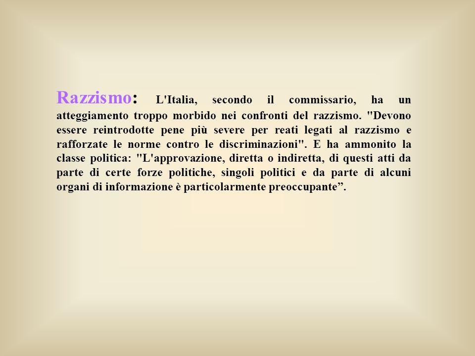 Razzismo: L'Italia, secondo il commissario, ha un atteggiamento troppo morbido nei confronti del razzismo.