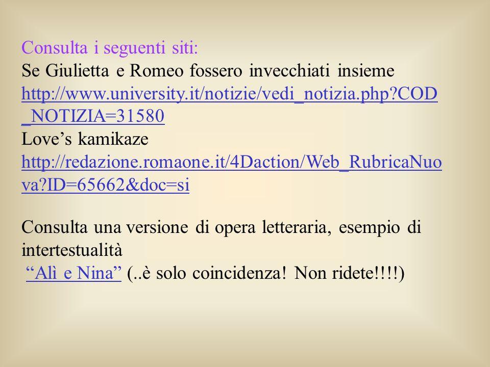 Consulta i seguenti siti: Se Giulietta e Romeo fossero invecchiati insieme http://www.university.it/notizie/vedi_notizia.php?COD _NOTIZIA=31580 Loves