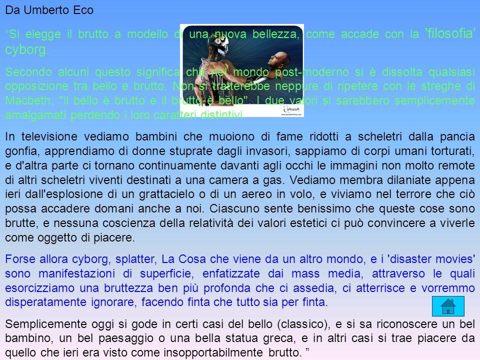 Da Umberto Eco Si elegge il brutto a modello di una nuova bellezza, come accade con la 'filosofia' cyborg. Secondo alcuni questo significa che nel mon