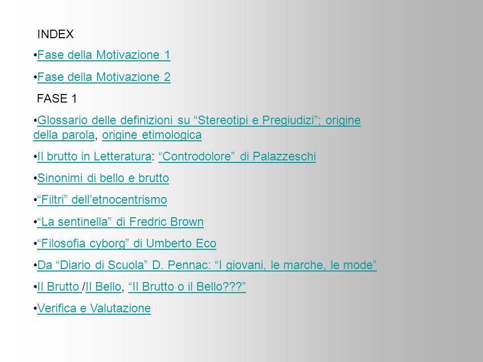 INDEX Fase della Motivazione 1 Fase della Motivazione 2 FASE 1 Glossario delle definizioni su Stereotipi e Pregiudizi; origine della parola, origine e