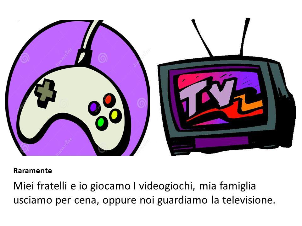Raramente Miei fratelli e io giocamo I videogiochi, mia famiglia usciamo per cena, oppure noi guardiamo la televisione.