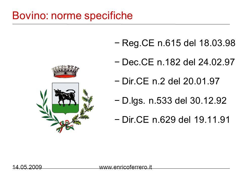 14.05.2009 www.enricoferrero.it Bovino: norme generiche Dec.CE n.363 del 21.05.07 Nota Min.Sal.