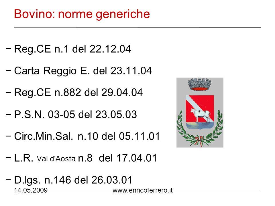 14.05.2009 www.enricoferrero.it Bovino: norme generiche Dec.CE n.50 del 17.12.99 D.lgs.n.333 del 01.09.98 Dir.CE n.58 del 20.07.98 Dir.CE n.119 del 22.12.93 D.lgs.