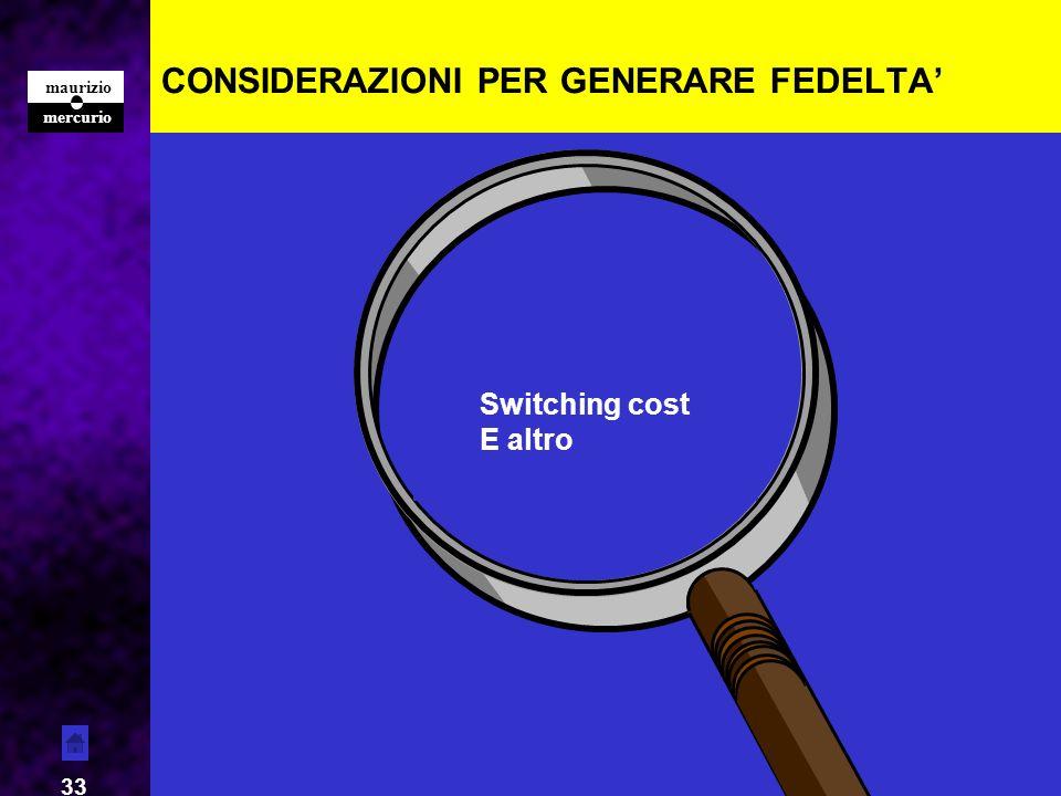 mercurio maurizio 33 CONSIDERAZIONI PER GENERARE FEDELTA Forza Switching cost E altro