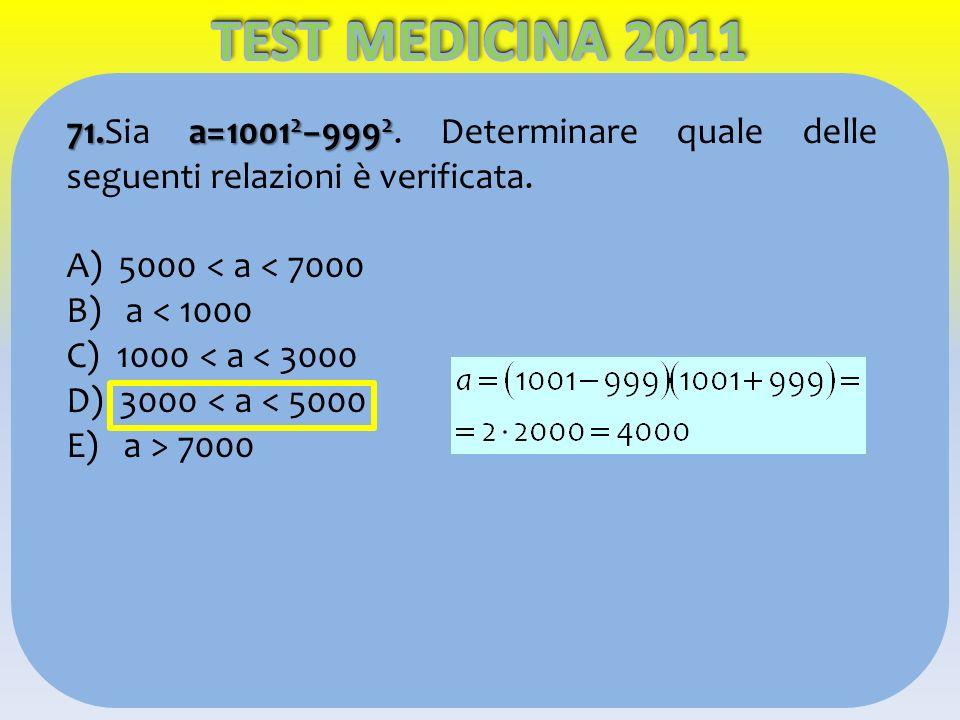 71.a=1001 2 999 2 71.Sia a=1001 2 999 2. Determinare quale delle seguenti relazioni è verificata. A) 5000 < a < 7000 B) a < 1000 C) 1000 < a < 3000 D)