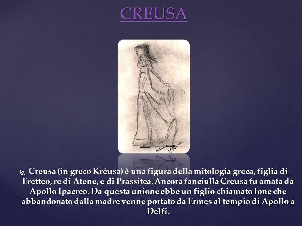 Creusa (in greco Krèusa) è una figura della mitologia greca, figlia di Eretteo, re di Atene, e di Prassitea. Ancora fanciulla Creusa fu amata da Apoll
