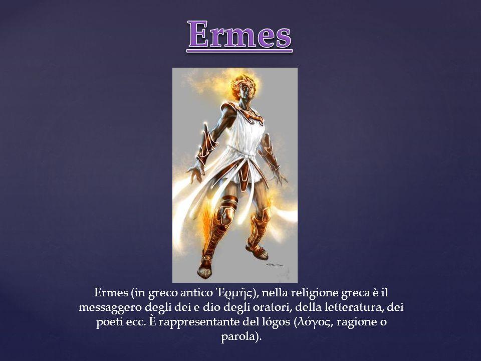 Ermes (in greco antico ρμς), nella religione greca è il messaggero degli dei e dio degli oratori, della letteratura, dei poeti ecc. È rappresentante d