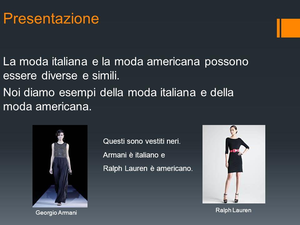 Presentazione La moda italiana e la moda americana possono essere diverse e simili.