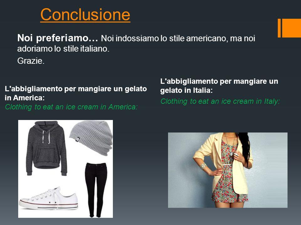 Conclusione Noi preferiamo… Noi indossiamo lo stile americano, ma noi adoriamo lo stile italiano.