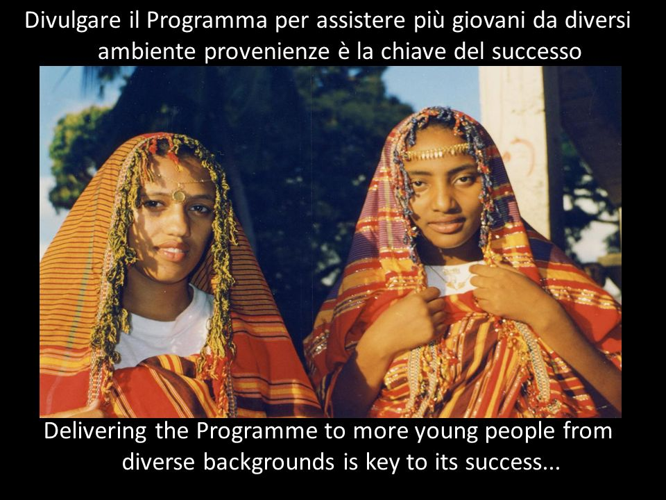 Delivering the Programme to more young people from diverse backgrounds is key to its success... Divulgare il Programma per assistere più giovani da di