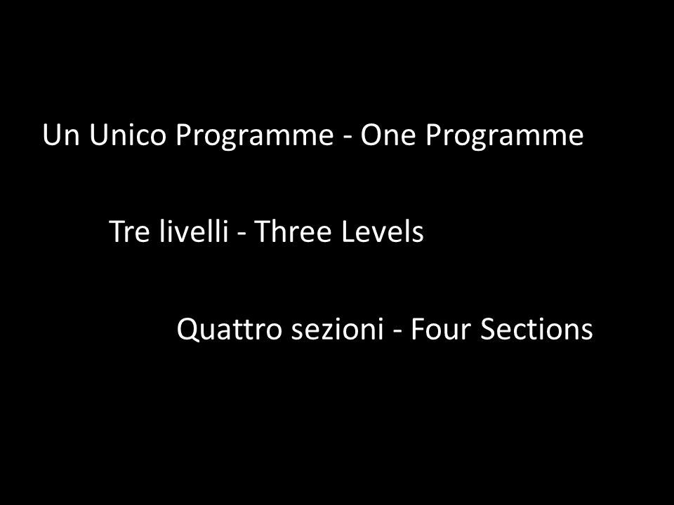 Un Unico Programme - One Programme Tre livelli - Three Levels Quattro sezioni - Four Sections