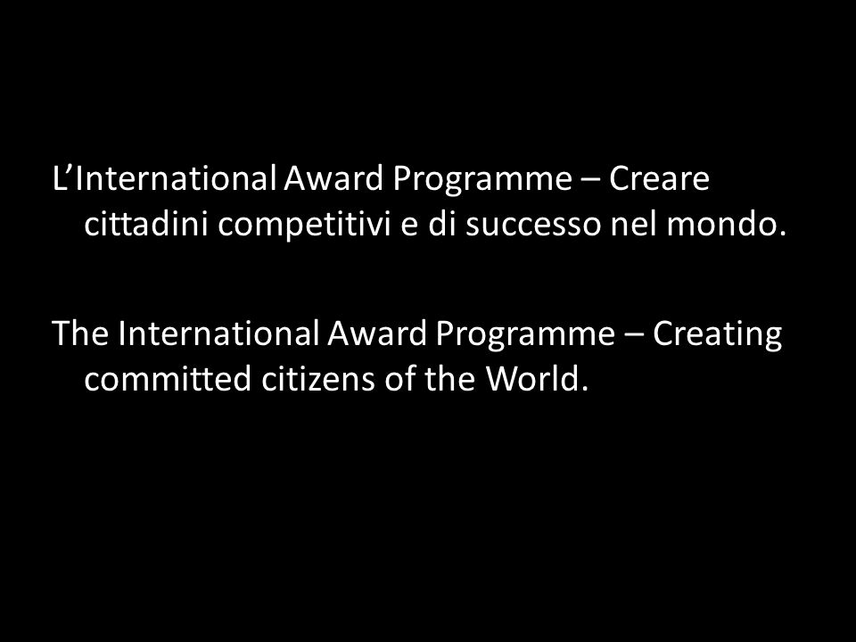 LInternational Award Programme – Creare cittadini competitivi e di successo nel mondo. The International Award Programme – Creating committed citizens