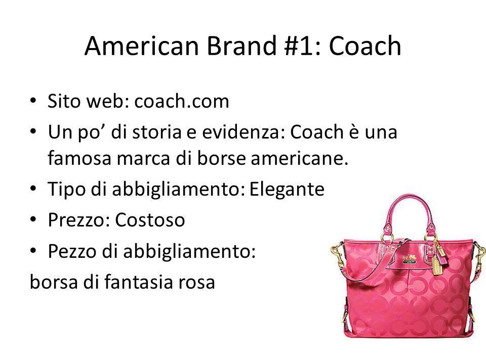 American Brand #1: Coach Sito web: coach.com Un po di storia e evidenza: Coach è una famosa marca di borse americane. Tipo di abbigliamento: Elegante