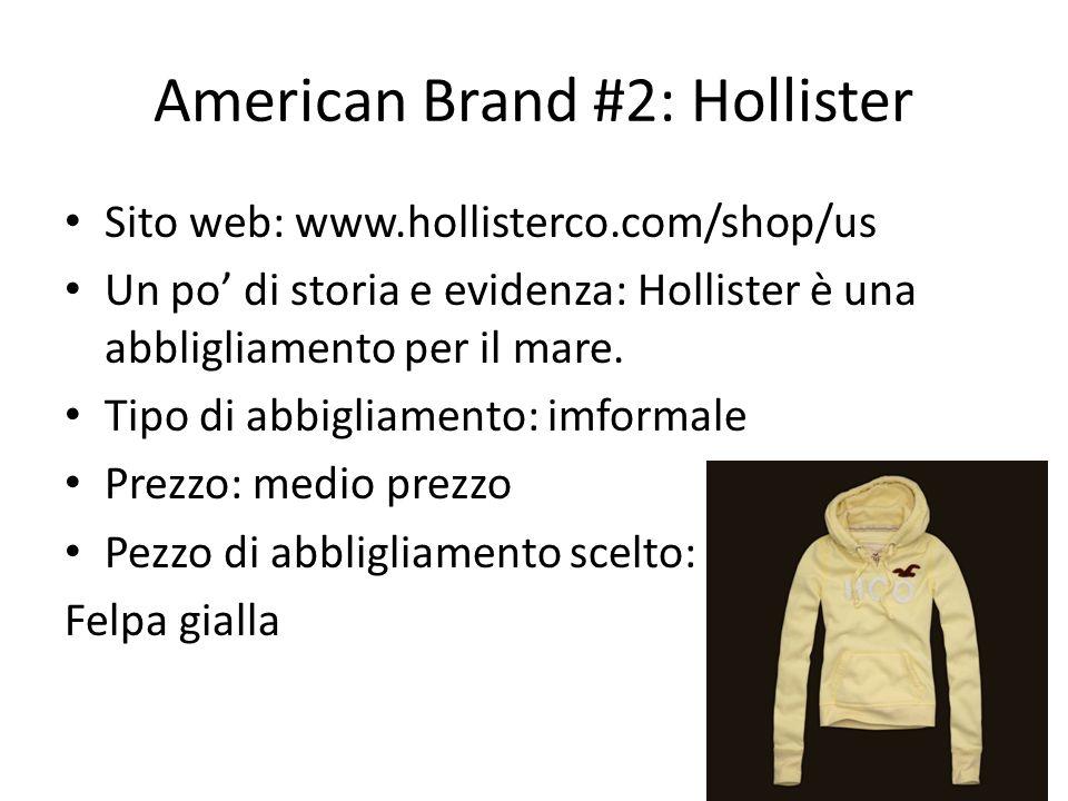 American Brand #2: Hollister Sito web: www.hollisterco.com/shop/us Un po di storia e evidenza: Hollister è una abbligliamento per il mare. Tipo di abb