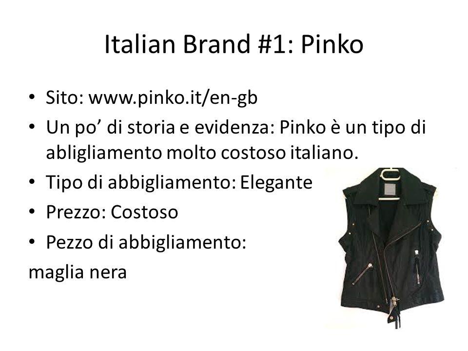 Italian Brand #1: Pinko Sito: www.pinko.it/en-gb Un po di storia e evidenza: Pinko è un tipo di abligliamento molto costoso italiano. Tipo di abbiglia