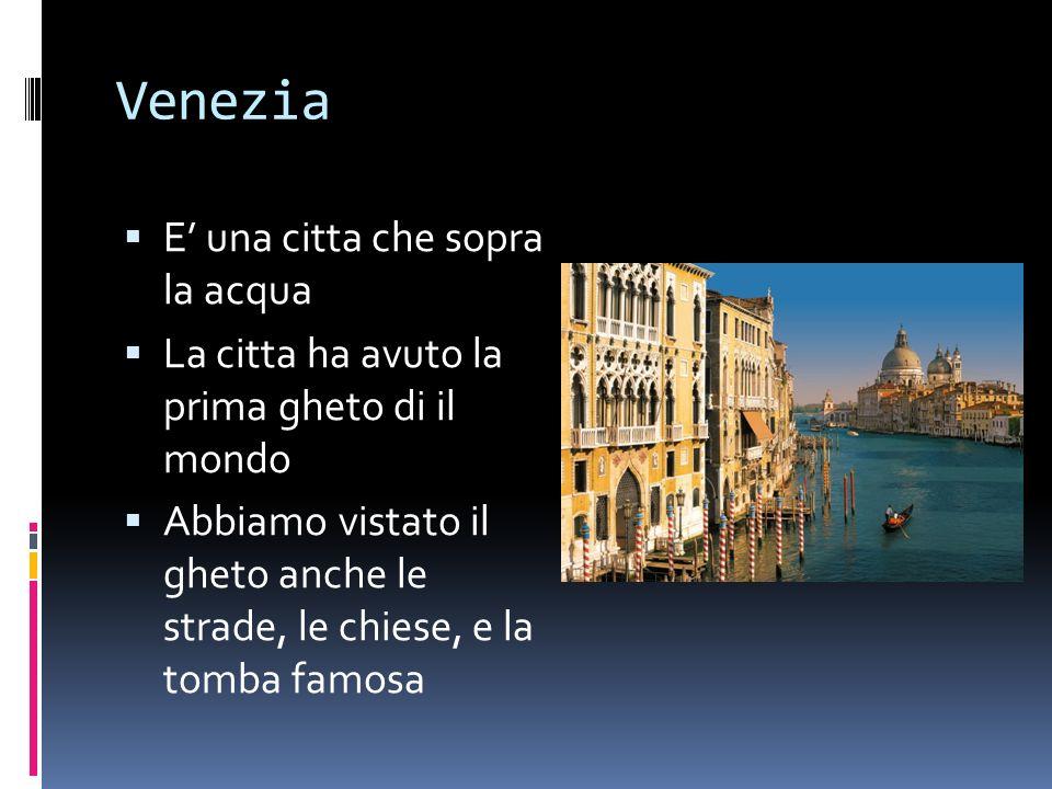 Venezia E una citta che sopra la acqua La citta ha avuto la prima gheto di il mondo Abbiamo vistato il gheto anche le strade, le chiese, e la tomba famosa