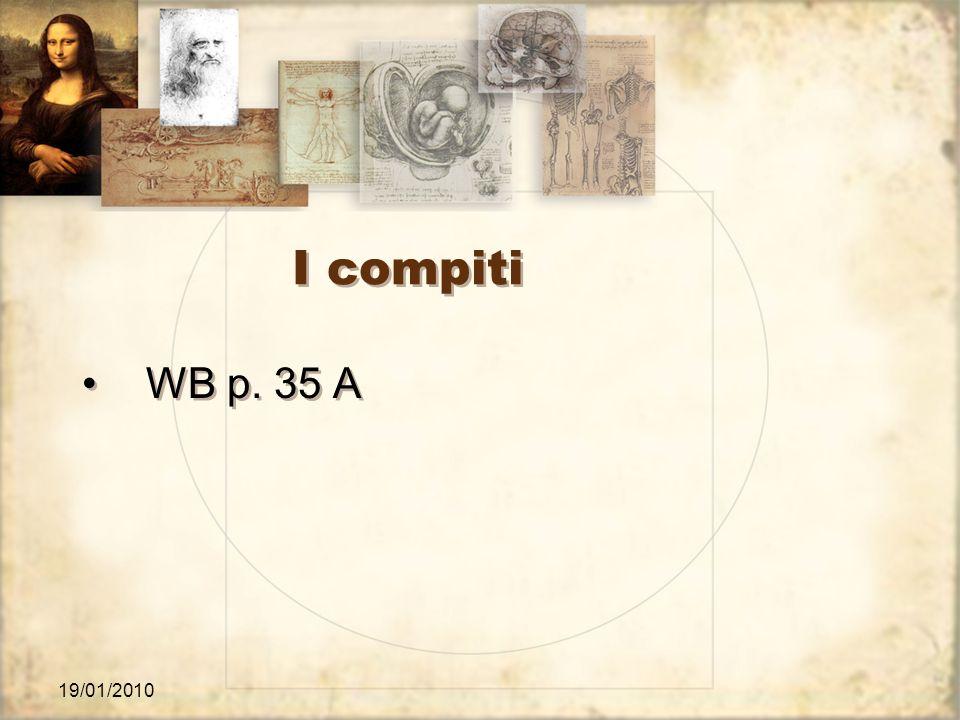 19/01/2010 I compiti WB p. 35 A