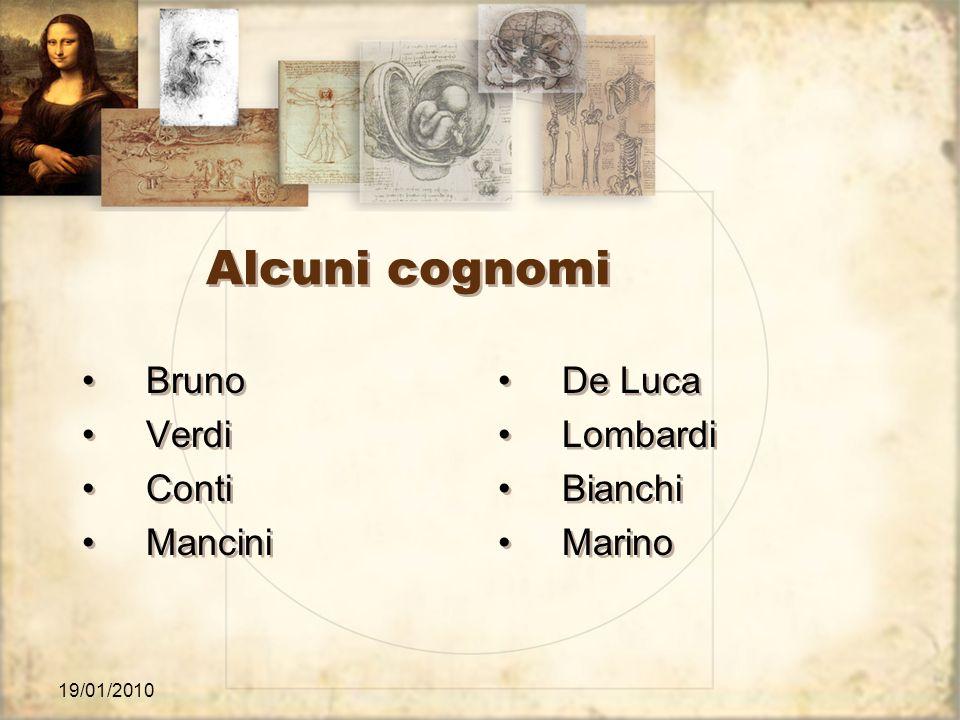19/01/2010 Alcuni cognomi Bruno Verdi Conti Mancini Bruno Verdi Conti Mancini De Luca Lombardi Bianchi Marino