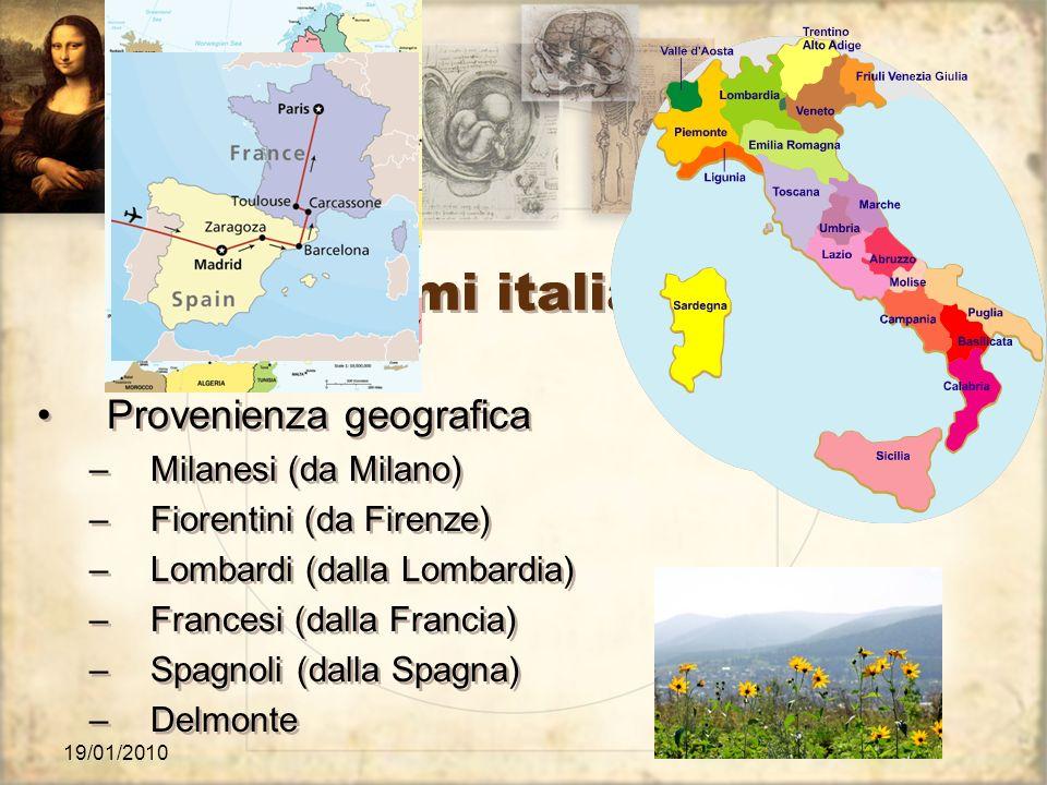 19/01/2010 I cognomi italiani Provenienza geografica –Milanesi (da Milano) –Fiorentini (da Firenze) –Lombardi (dalla Lombardia) –Francesi (dalla Franc