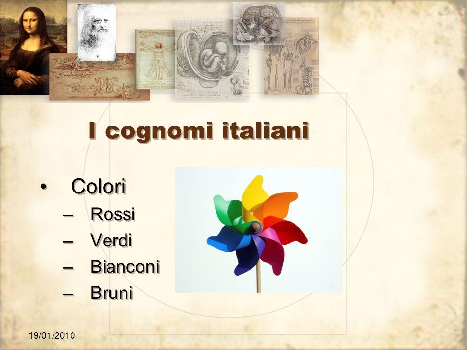 19/01/2010 I cognomi italiani Colori –Rossi –Verdi –Bianconi –Bruni Colori –Rossi –Verdi –Bianconi –Bruni