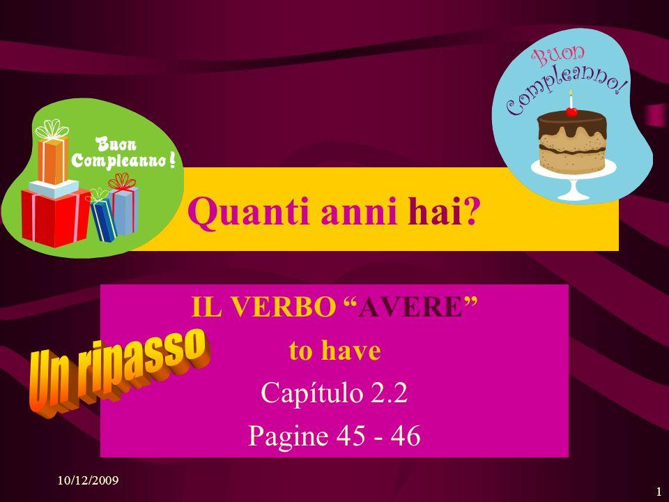 10/12/2009 1 IL VERBO AVERE to have Capítulo 2.2 Pagine 45 - 46 Quanti anni hai?