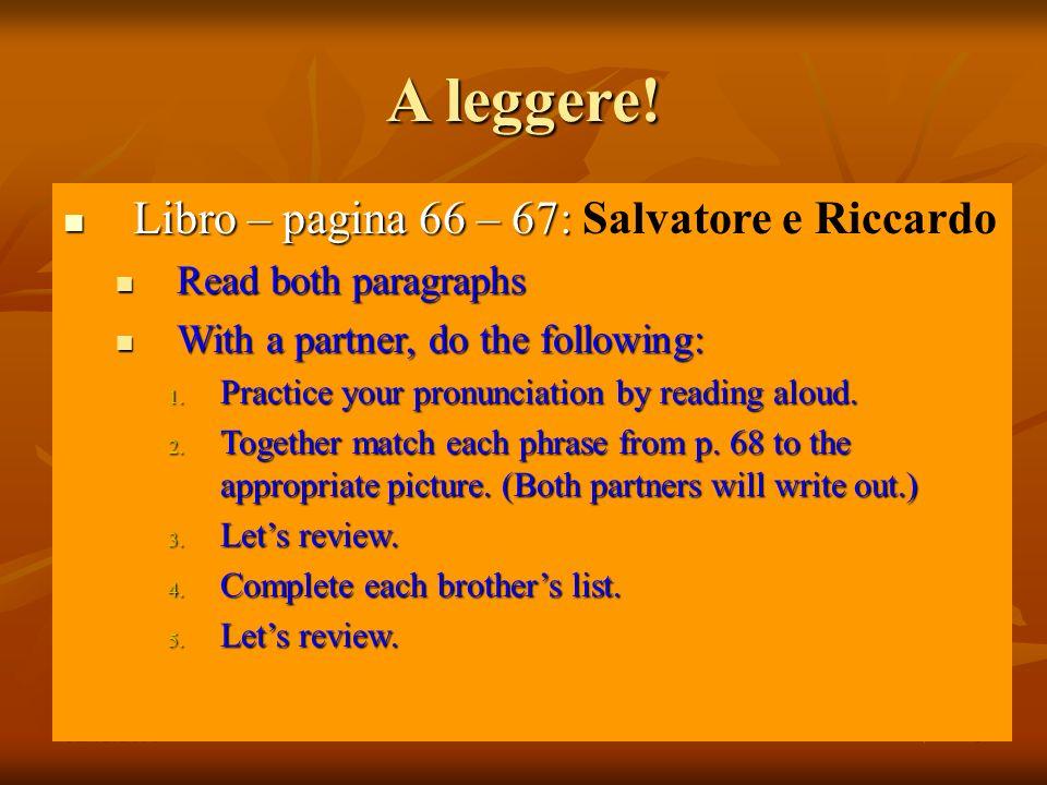 02/02/20105 A leggere! Libro – pagina 66 – 67: Libro – pagina 66 – 67: Salvatore e Riccardo Read both paragraphs Read both paragraphs With a partner,