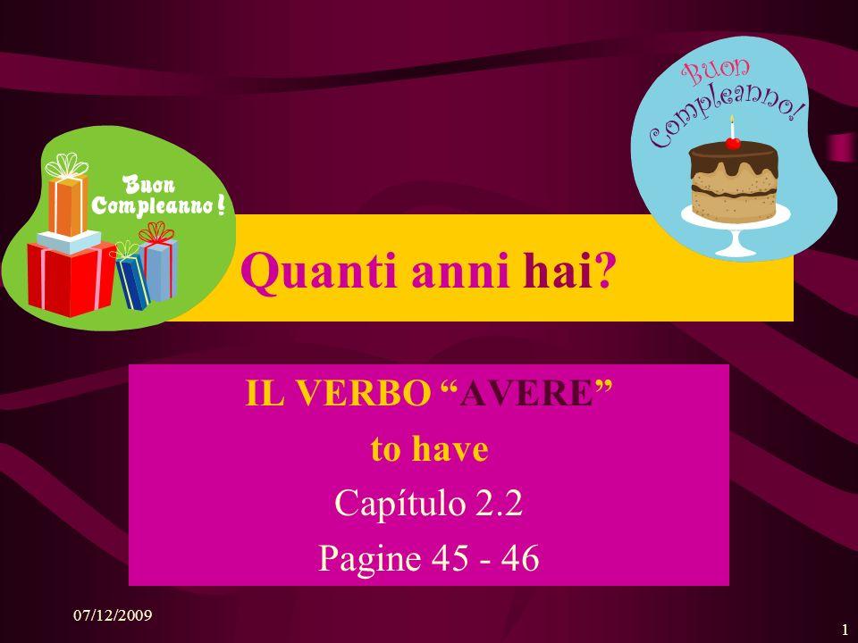 07/12/2009 1 IL VERBO AVERE to have Capítulo 2.2 Pagine 45 - 46 Quanti anni hai?