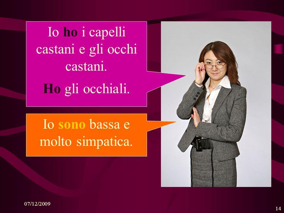 07/12/2009 13 Cristina ha le lenti a contatto, ma Luca ha gli occhiali.